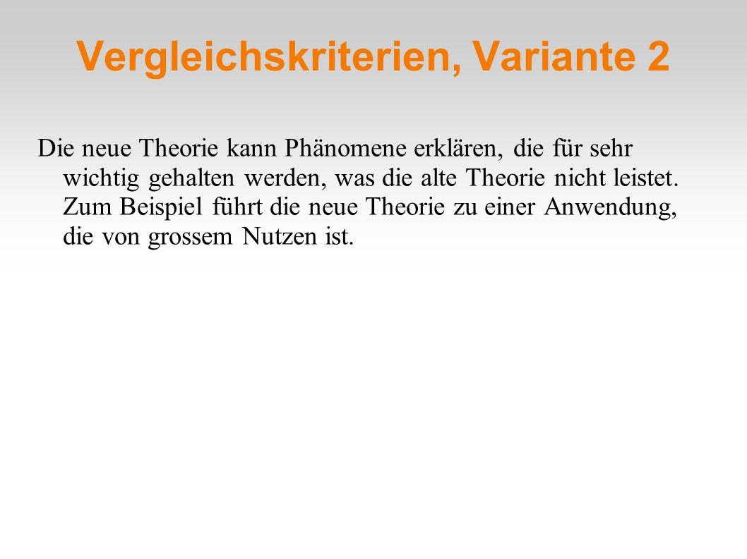 Vergleichskriterien, Variante 2 Die neue Theorie kann Phänomene erklären, die für sehr wichtig gehalten werden, was die alte Theorie nicht leistet. Zu