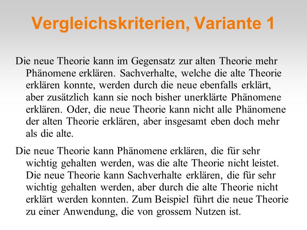 Vergleichskriterien, Variante 1 Die neue Theorie kann im Gegensatz zur alten Theorie mehr Phänomene erklären. Sachverhalte, welche die alte Theorie er