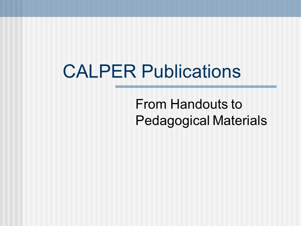 CALPER Publications From Handouts to Pedagogical Materials