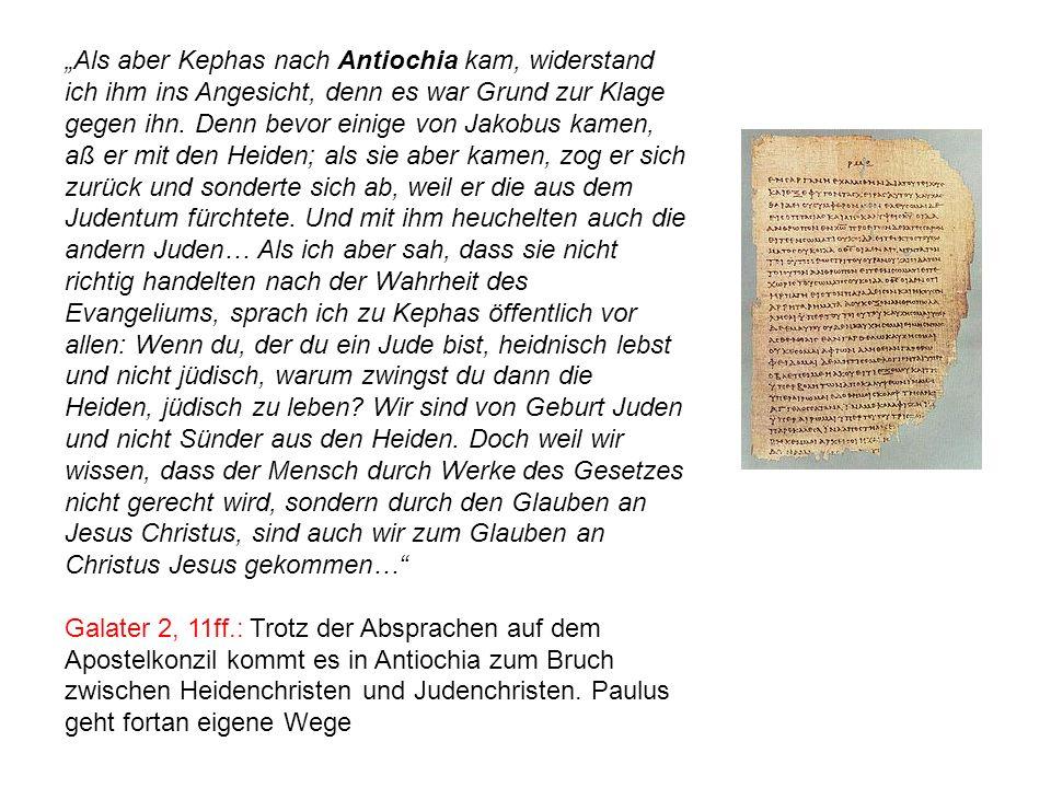 Als aber Kephas nach Antiochia kam, widerstand ich ihm ins Angesicht, denn es war Grund zur Klage gegen ihn. Denn bevor einige von Jakobus kamen, aß e