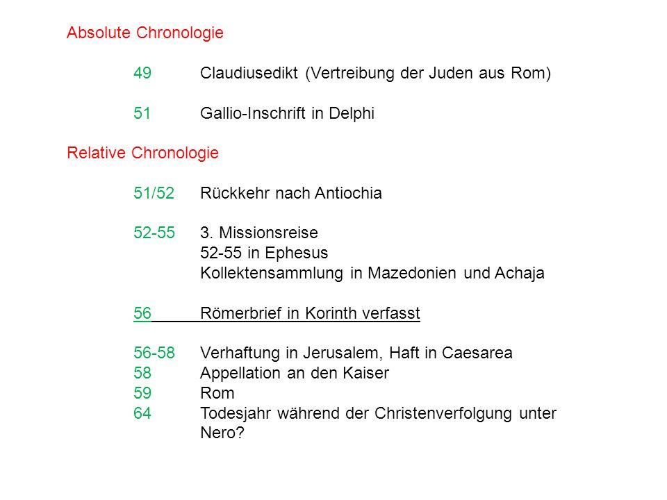 Absolute Chronologie 49Claudiusedikt (Vertreibung der Juden aus Rom) 51Gallio-Inschrift in Delphi Relative Chronologie 51/52Rückkehr nach Antiochia 52