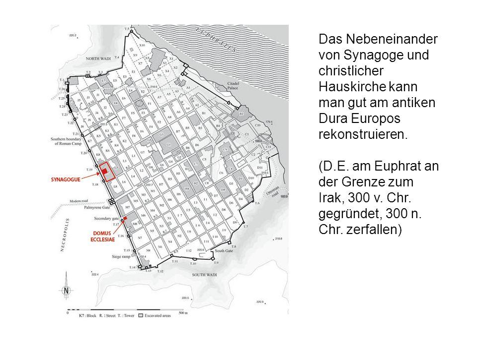 Das Nebeneinander von Synagoge und christlicher Hauskirche kann man gut am antiken Dura Europos rekonstruieren. (D.E. am Euphrat an der Grenze zum Ira
