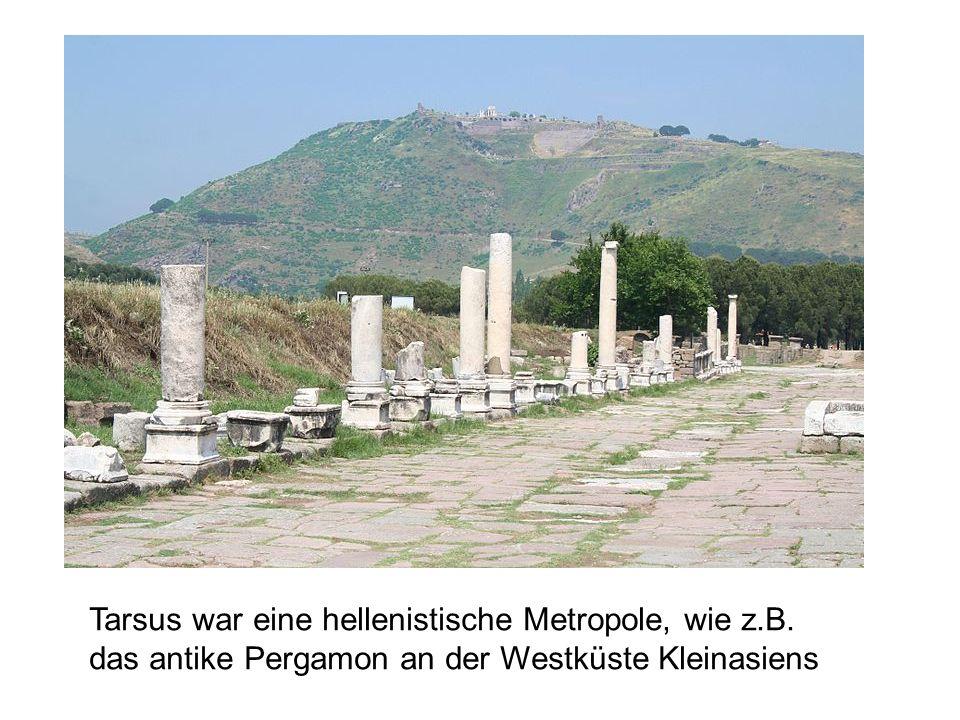 Tarsus war eine hellenistische Metropole, wie z.B. das antike Pergamon an der Westküste Kleinasiens