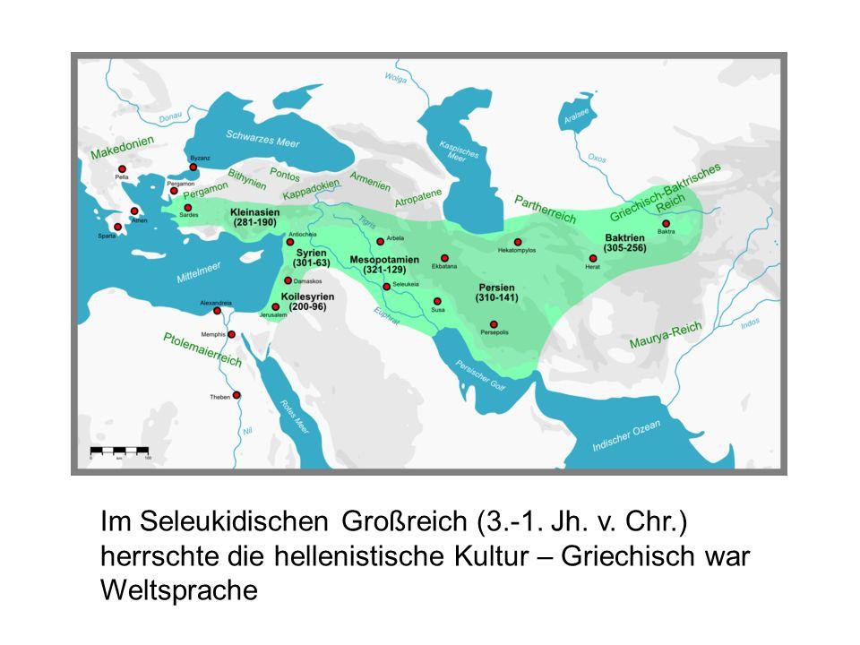 Im Seleukidischen Großreich (3.-1. Jh. v. Chr.) herrschte die hellenistische Kultur – Griechisch war Weltsprache