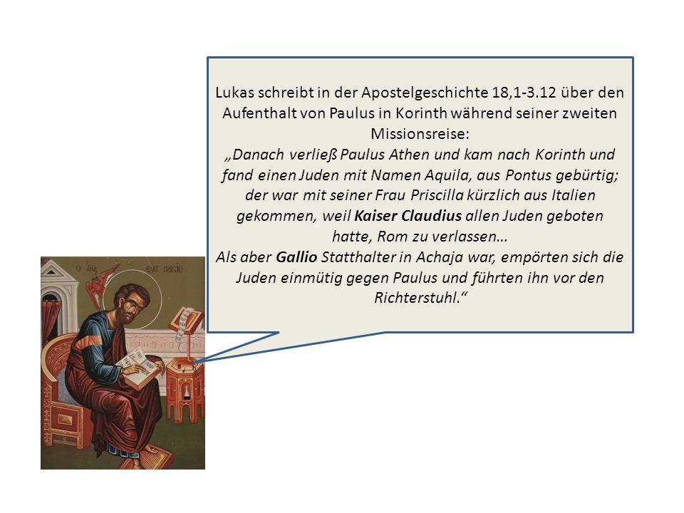 Lukas schreibt in der Apostelgeschichte 18,1-3.12 über den Aufenthalt von Paulus in Korinth während seiner zweiten Missionsreise: Danach verließ Paulu
