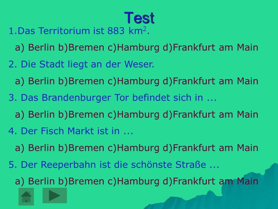 Test 1.Das Territorium ist 883 km 2.a) Berlin b)Bremen c)Hamburg d)Frankfurt am Main 2.