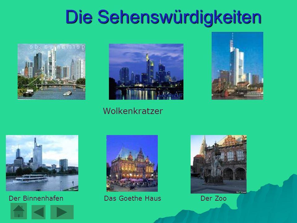 Die Sehenswürdigkeiten Wolkenkratzer Der BinnenhafenDas Goethe HausDer Zoo