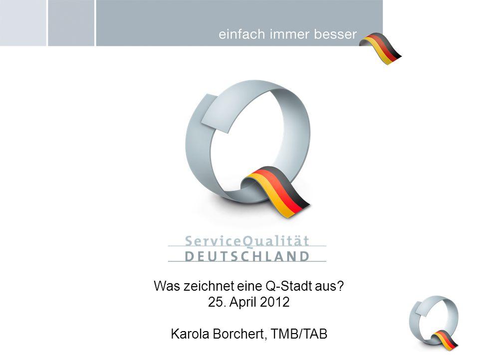 Was zeichnet eine Q-Stadt aus? 25. April 2012 Karola Borchert, TMB/TAB