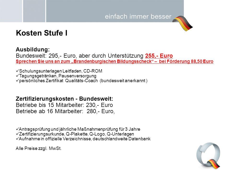 Kosten Stufe I Ausbildung: Bundesweit: 295,- Euro, aber durch Unterstützung 255,- Euro Sprechen Sie uns an zum Brandenburgischen Bildungsscheck – bei