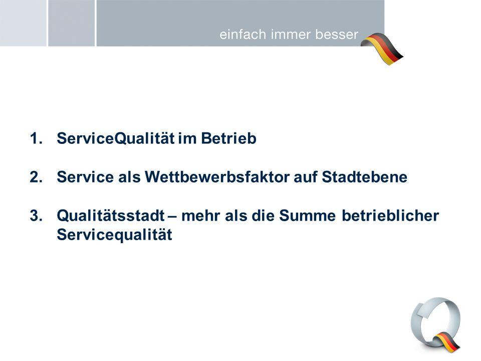 1.ServiceQualität im Betrieb 2.Service als Wettbewerbsfaktor auf Stadtebene 3.Qualitätsstadt – mehr als die Summe betrieblicher Servicequalität