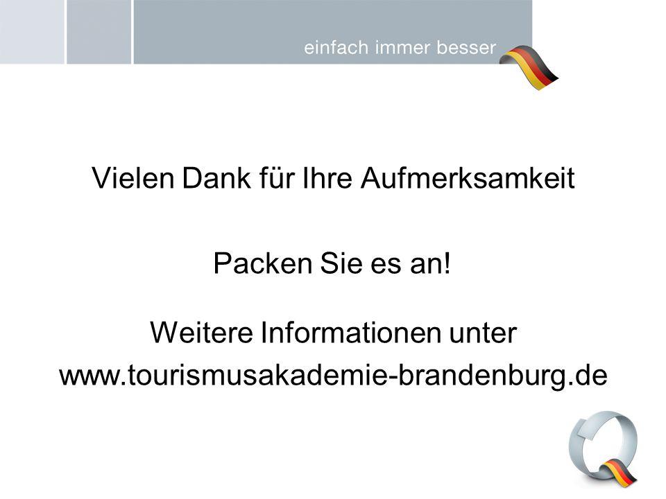 Vielen Dank für Ihre Aufmerksamkeit Packen Sie es an! Weitere Informationen unter www.tourismusakademie-brandenburg.de