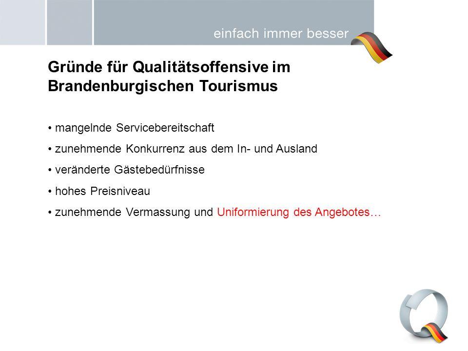 Gründe für Qualitätsoffensive im Brandenburgischen Tourismus mangelnde Servicebereitschaft zunehmende Konkurrenz aus dem In- und Ausland veränderte Gä