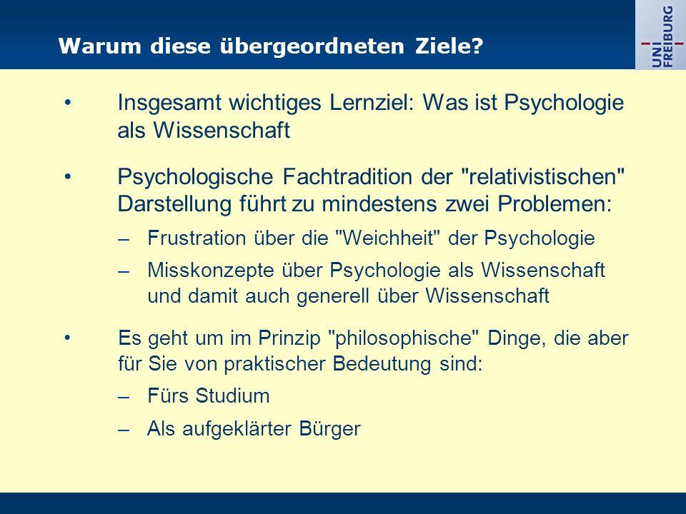 Warum diese übergeordneten Ziele? Insgesamt wichtiges Lernziel: Was ist Psychologie als Wissenschaft Psychologische Fachtradition der