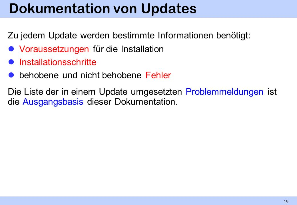 Dokumentation von Updates Zu jedem Update werden bestimmte Informationen benötigt: Voraussetzungen für die Installation Installationsschritte behobene
