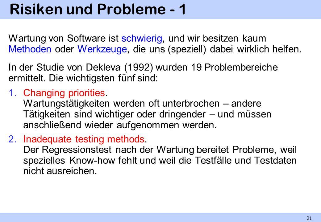 Risiken und Probleme - 1 Wartung von Software ist schwierig, und wir besitzen kaum Methoden oder Werkzeuge, die uns (speziell) dabei wirklich helfen.