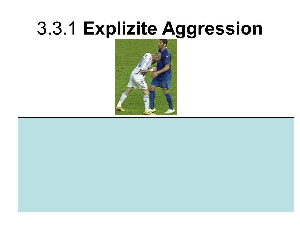 3.3.1 Explizite Aggression Der Zweck einer solchen Handlung ist explizit die personale Schädigung eines Sportlers (Gegners), Gegenspielers oder Schiedsrichters (evtl.