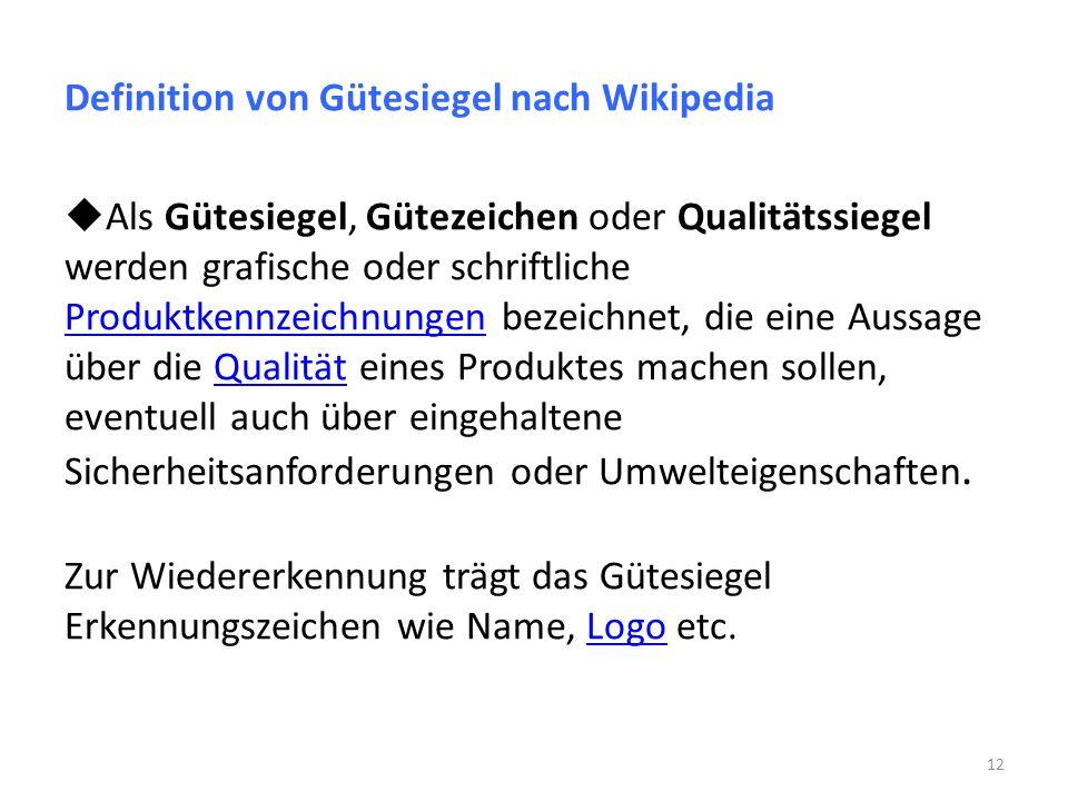 Definition von Gütesiegel nach Wikipedia Als Gütesiegel Gütezeichen oder Qualitätssiegel werden grafische oder schriftliche Produktkennzeichnungen bez