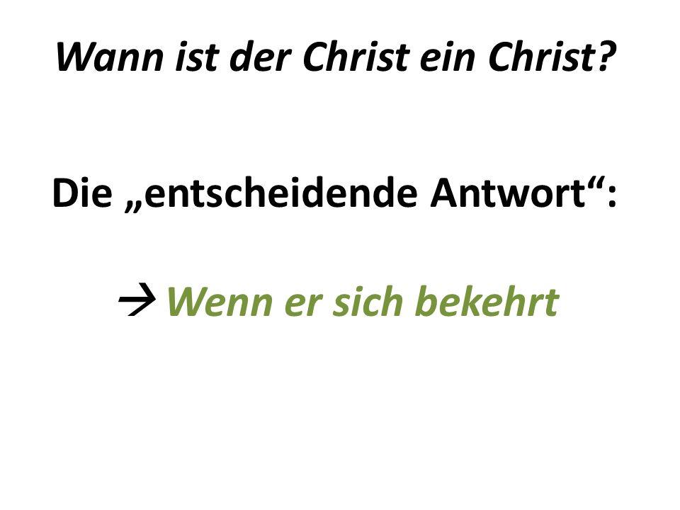 Wann ist der Christ ein Christ Die entscheidende Antwort: Wenn er sich bekehrt