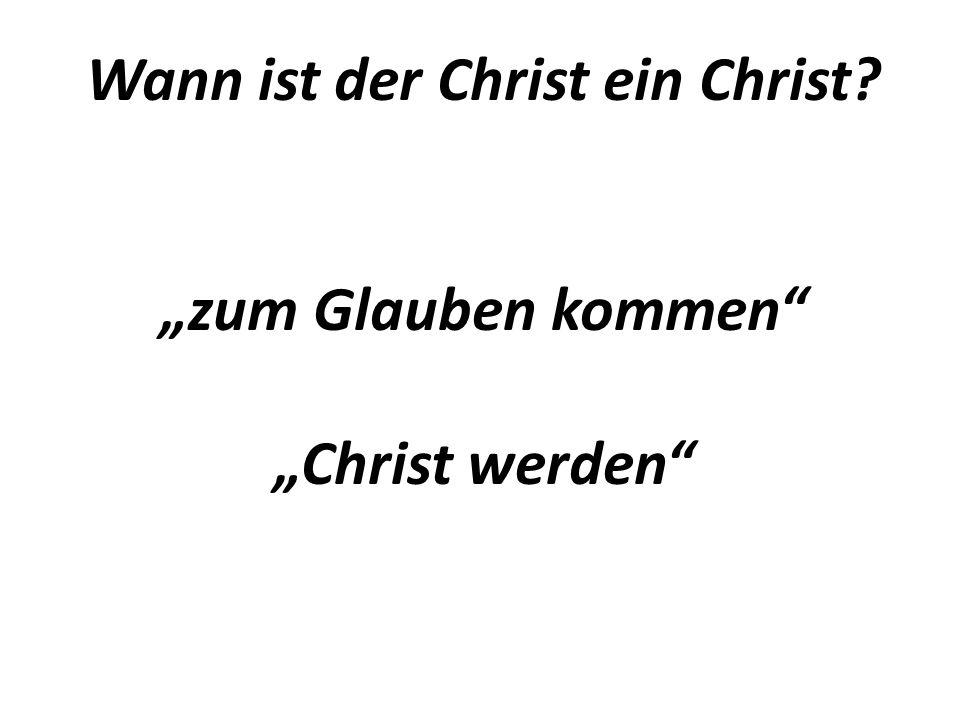 Wann ist der Christ ein Christ zum Glauben kommen Christ werden