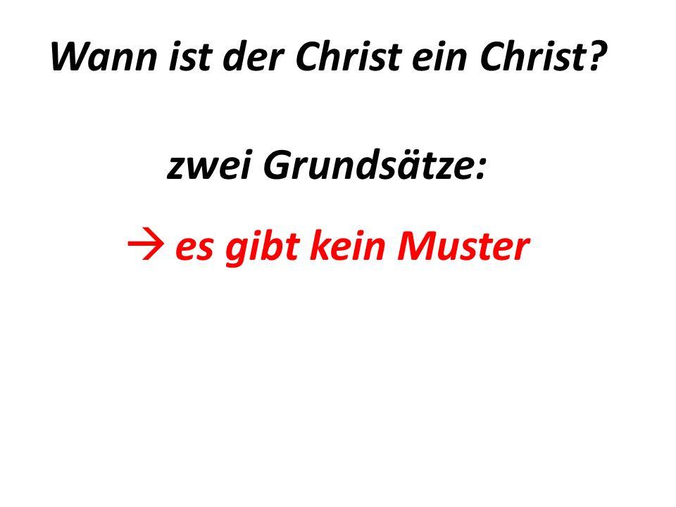Wann ist der Christ ein Christ zwei Grundsätze: es gibt kein Muster