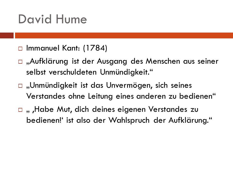 David Hume Immanuel Kant: (1784) Aufklärung ist der Ausgang des Menschen aus seiner selbst verschuldeten Unmündigkeit. Unmündigkeit ist das Unvermögen