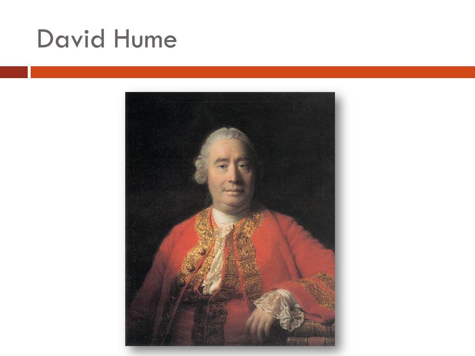 David Hume Alle Erfahrungsschlüsse sind somit Folgen der Gewohnheit, nicht der Vernunft.