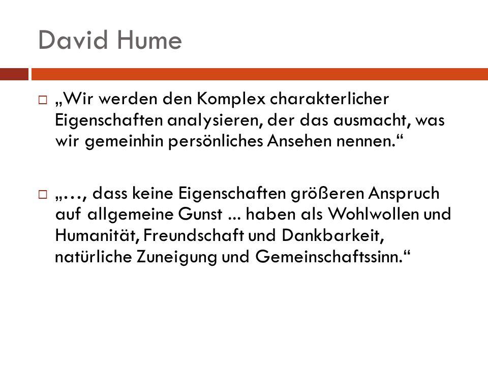 David Hume Wir werden den Komplex charakterlicher Eigenschaften analysieren, der das ausmacht, was wir gemeinhin persönliches Ansehen nennen. …, dass