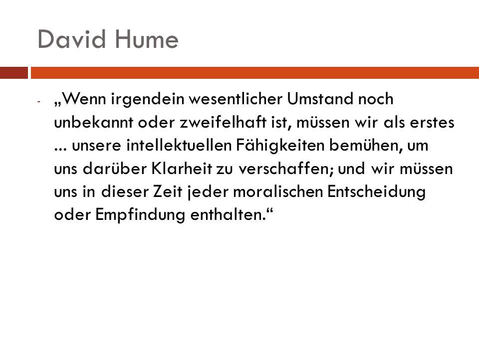David Hume - Wenn irgendein wesentlicher Umstand noch unbekannt oder zweifelhaft ist, müssen wir als erstes... unsere intellektuellen Fähigkeiten bemü