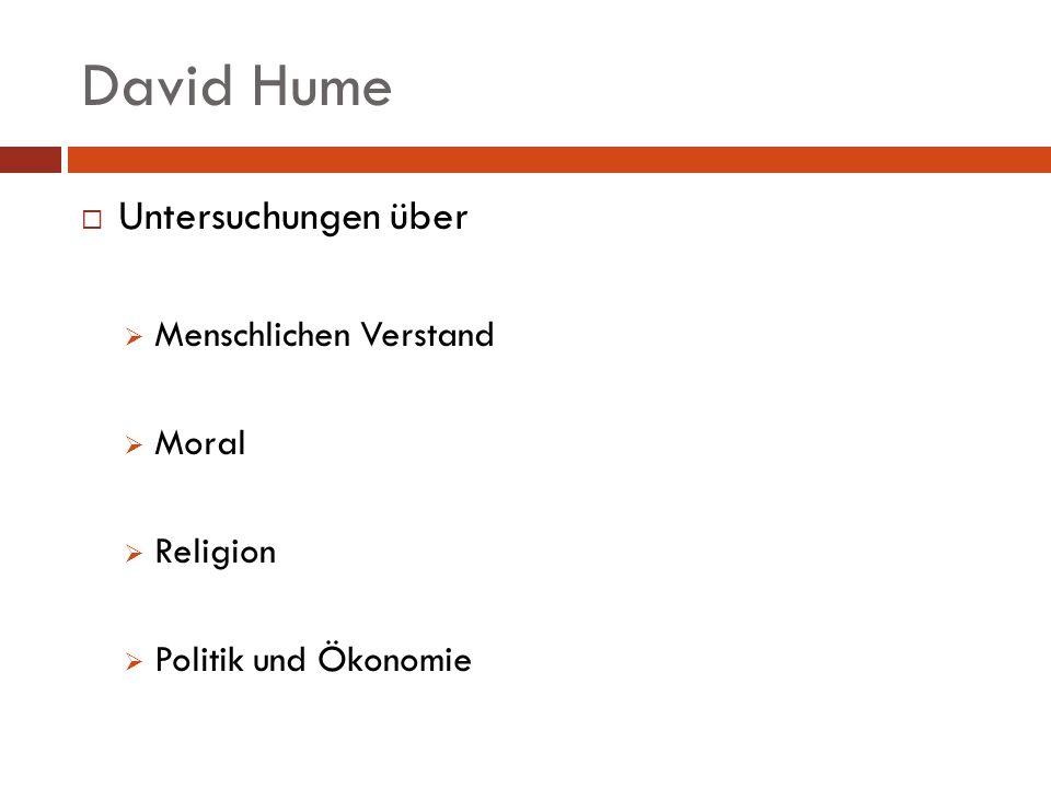 David Hume Ziel: Empirische Wissenschaft von der menschlichen Natur Orientiert an der menschlichen Erfahrung