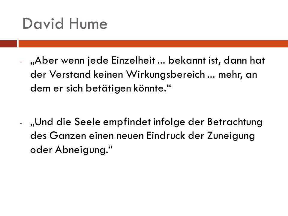 David Hume - Aber wenn jede Einzelheit... bekannt ist, dann hat der Verstand keinen Wirkungsbereich... mehr, an dem er sich betätigen könnte. - Und di