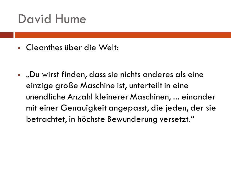 David Hume Cleanthes über die Welt: Du wirst finden, dass sie nichts anderes als eine einzige große Maschine ist, unterteilt in eine unendliche Anzahl