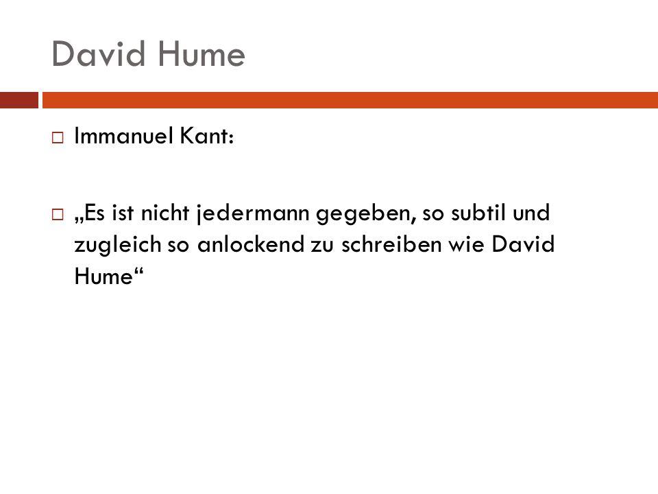 David Hume Immanuel Kant: Es ist nicht jedermann gegeben, so subtil und zugleich so anlockend zu schreiben wie David Hume