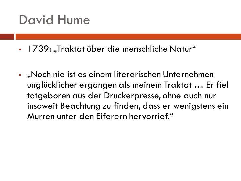 David Hume 1748: Eine Untersuchung über den menschlichen Verstand 1751: Eine Untersuchung über die Prinzipien der Moral 1752: Politische Diskurse 1754: Geschichte Englands