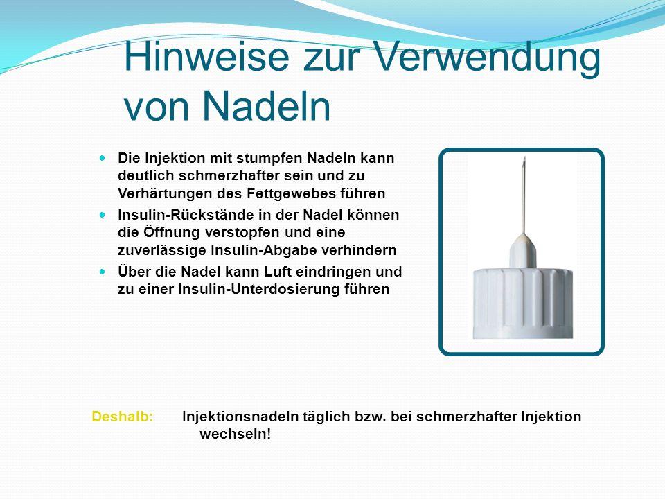 Hinweise zur Verwendung von Nadeln Die Injektion mit stumpfen Nadeln kann deutlich schmerzhafter sein und zu Verhärtungen des Fettgewebes führen Insul