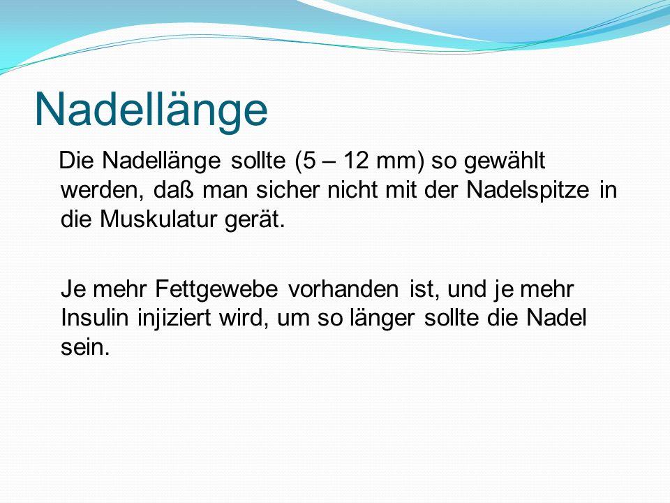 Nadellänge Die Nadellänge sollte (5 – 12 mm) so gewählt werden, daß man sicher nicht mit der Nadelspitze in die Muskulatur gerät. Je mehr Fettgewebe v