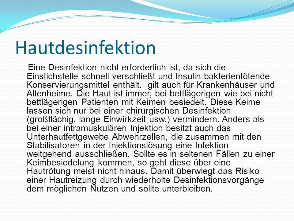 Hautdesinfektion Eine Desinfektion nicht erforderlich ist, da sich die Einstichstelle schnell verschließt und Insulin bakterientötende Konservierungsm