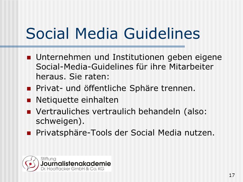 17 Social Media Guidelines Unternehmen und Institutionen geben eigene Social-Media-Guidelines für ihre Mitarbeiter heraus.