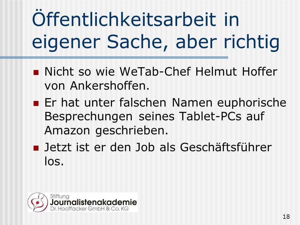 18 Öffentlichkeitsarbeit in eigener Sache, aber richtig Nicht so wie WeTab-Chef Helmut Hoffer von Ankershoffen.