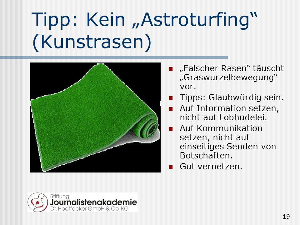 19 Tipp: Kein Astroturfing (Kunstrasen) Falscher Rasen täuscht Graswurzelbewegung vor.