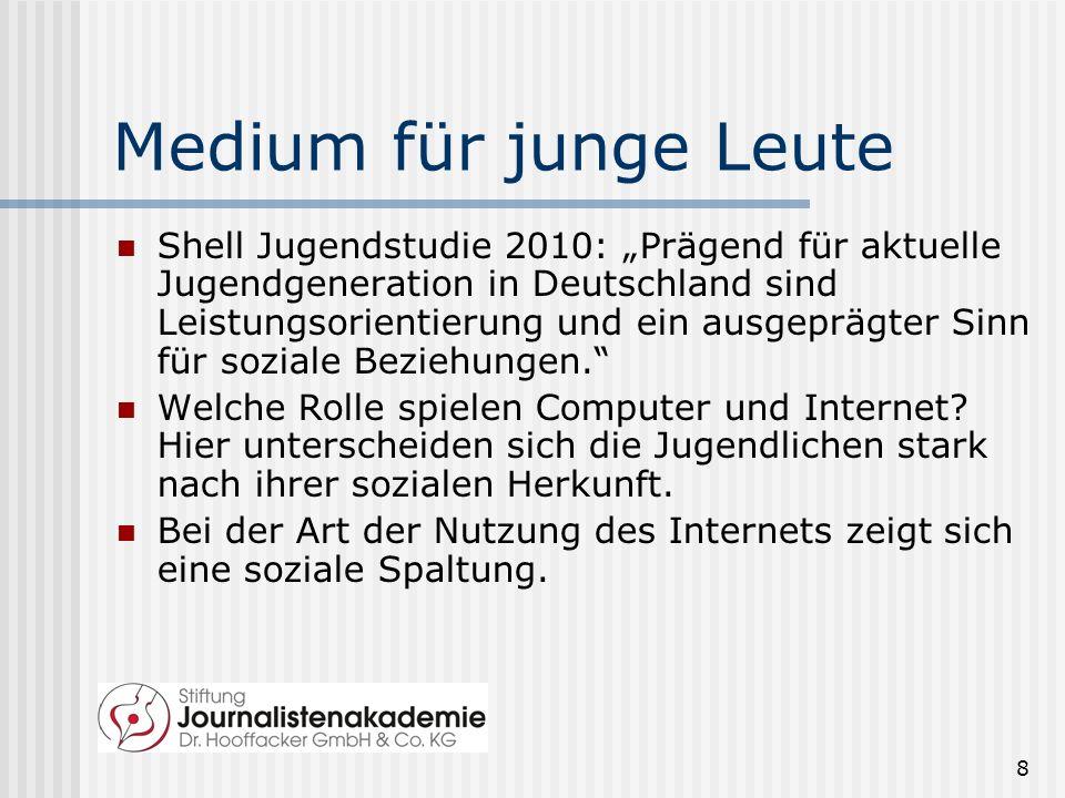 8 Medium für junge Leute Shell Jugendstudie 2010: Prägend für aktuelle Jugendgeneration in Deutschland sind Leistungsorientierung und ein ausgeprägter Sinn für soziale Beziehungen.