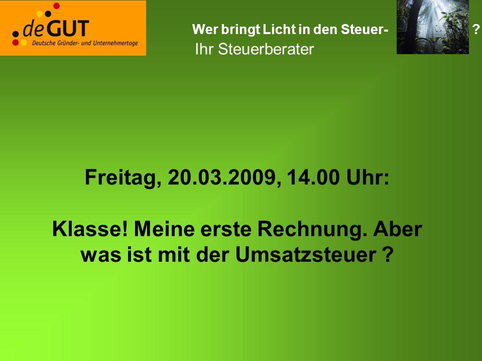 Wer bringt Licht in den Steuer- .Ihr Steuerberater Freitag, 20.03.2009, 14.00 Uhr: Klasse.