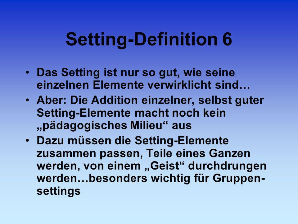 Setting-Definition 6 Das Setting ist nur so gut, wie seine einzelnen Elemente verwirklicht sind… Aber: Die Addition einzelner, selbst guter Setting-El