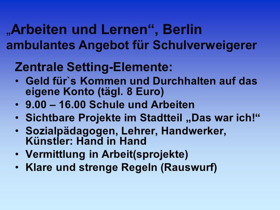 Arbeiten und Lernen, Berlin ambulantes Angebot für Schulverweigerer Zentrale Setting-Elemente: Geld für`s Kommen und Durchhalten auf das eigene Konto