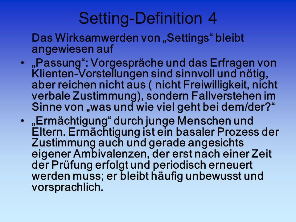 Setting-Definition 4 Das Wirksamwerden von Settings bleibt angewiesen auf Passung: Vorgespräche und das Erfragen von Klienten-Vorstellungen sind sinnv