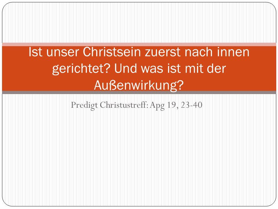 Predigt Christustreff: Apg 19, 23-40 Ist unser Christsein zuerst nach innen gerichtet? Und was ist mit der Außenwirkung?