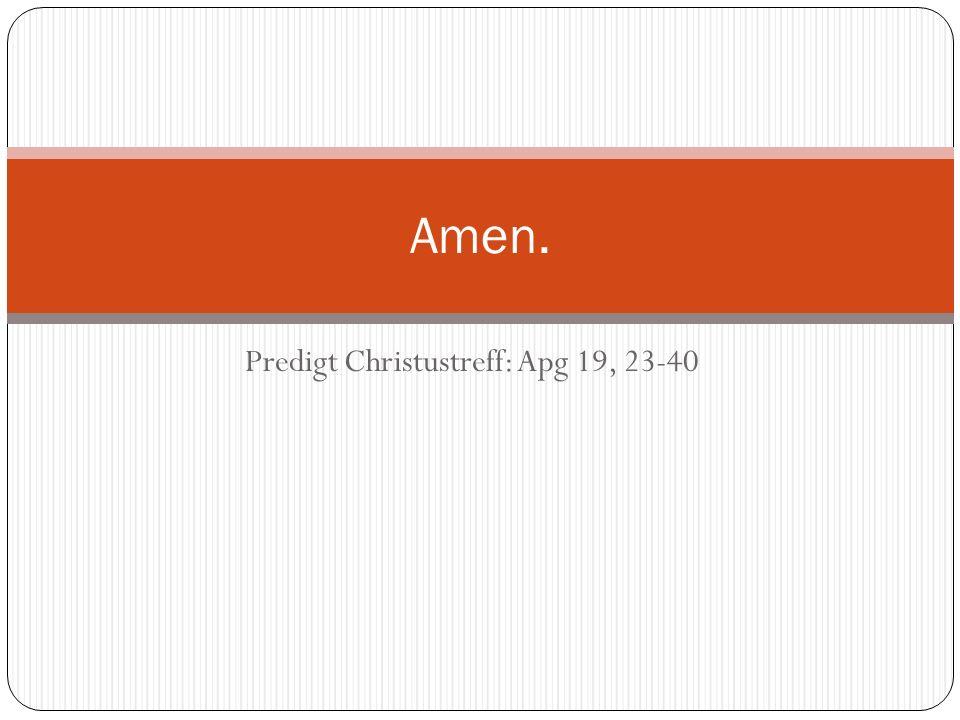 Predigt Christustreff: Apg 19, 23-40 Amen.