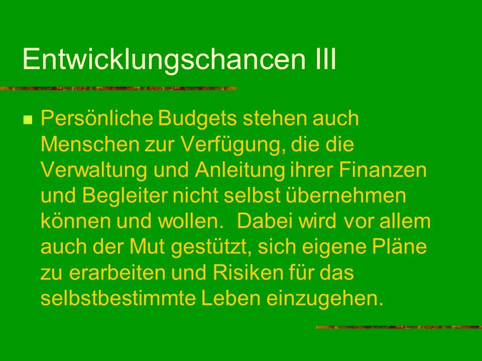 Entwicklungschancen III Persönliche Budgets stehen auch Menschen zur Verfügung, die die Verwaltung und Anleitung ihrer Finanzen und Begleiter nicht se