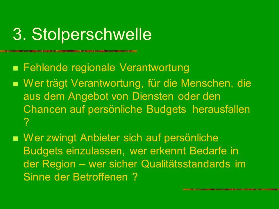 3. Stolperschwelle Fehlende regionale Verantwortung Wer trägt Verantwortung, für die Menschen, die aus dem Angebot von Diensten oder den Chancen auf p