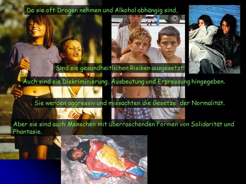 Da sie oft Drogen nehmen und Alkohol abhängig sind, Sind sie gesundheitlichen Risiken ausgesetzt! Auch sind sie Diskriminierung, Ausbeutung und Erpres