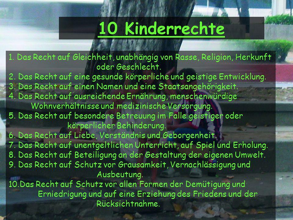 10 Kinderrechte 1. Das Recht auf Gleichheit, unabhängig von Rasse, Religion, Herkunft oder Geschlecht. 2. Das Recht auf eine gesunde körperliche und g